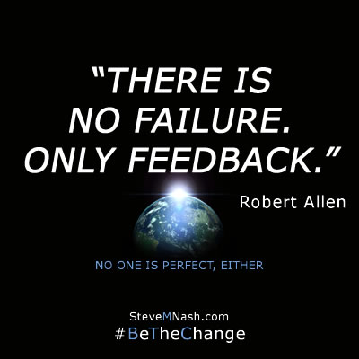 Quote: There is no failure only feedback by Robert Allen
